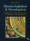 Himmelsgloben und Sternkarten. Astronomie und Astrologie in Vorzeit und Altertum
