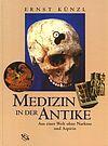 Medizin in der Antike - Aus einer Welt ohne Narkose und Aspirin. Lizenzausgabe nach der Ausgabe bei Theiss (Bestellnr. 16729-5)