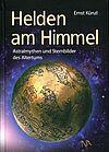 Helden am Himmel. Astralmythen und Sternbilder des Altertums