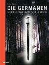 Die Germanen. Geheimnisvolle Völker aus dem Norden. 2. erw. Aufl. Jubiläumsausgabe 2019